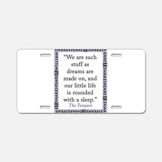 We Are Such Stuff Aluminum License Plate