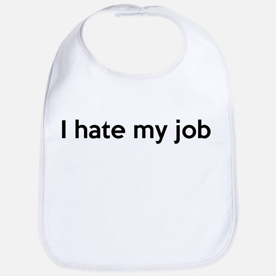 I hate my job Bib
