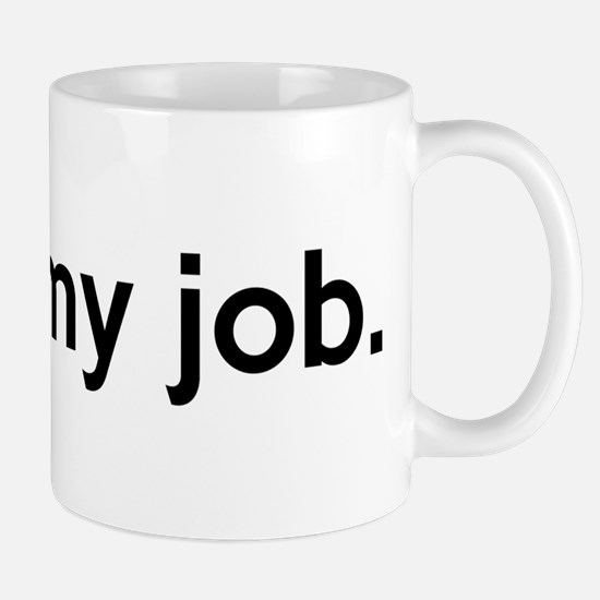 I hate my job Mug