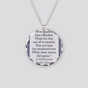 If We Shadows Have Offended Necklace Circle Charm
