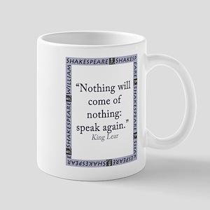 Nothing Will Come of Nothing 11 oz Ceramic Mug