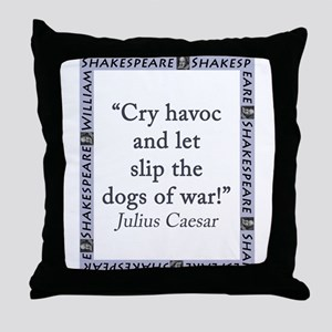 Cry Havoc and Let Slip the Dogs of War Throw Pillo