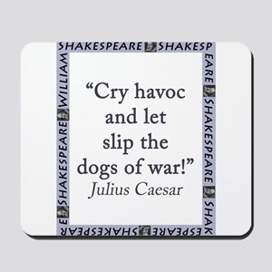 Cry Havoc and Let Slip the Dogs of War Mousepad