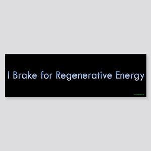 I Brake for Regenerative Energy Bumper Sticker