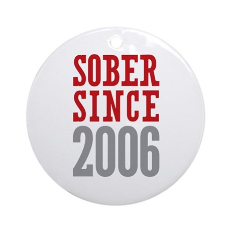 Sober Since 2006 Ornament (Round)