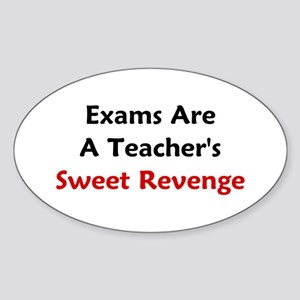 Exams Are A Teacher's Sweet Revenge Sticker (Oval)