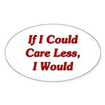 If I Could Care Less, I Would Sticker (Oval)