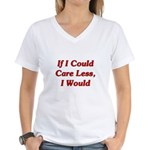 If I Could Care Less, I Would Women's V-Neck T-Shi