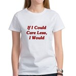 If I Could Care Less, I Would Women's T-Shirt
