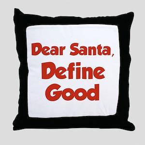 Dear Santa, Define Good. Throw Pillow