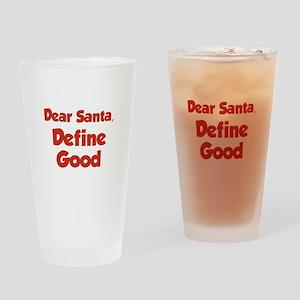 Dear Santa, Define Good. Drinking Glass