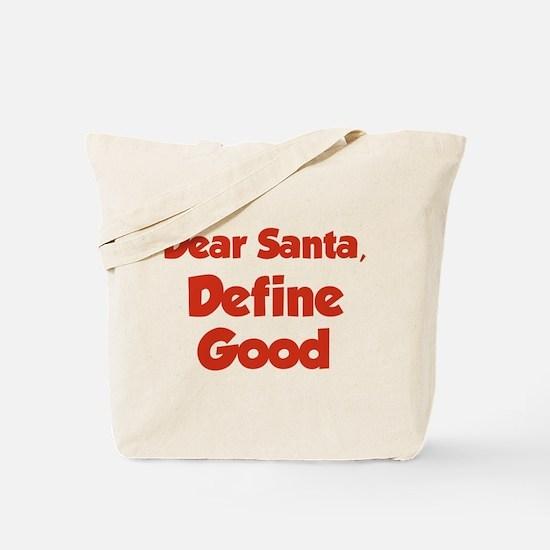 Dear Santa, Define Good. Tote Bag