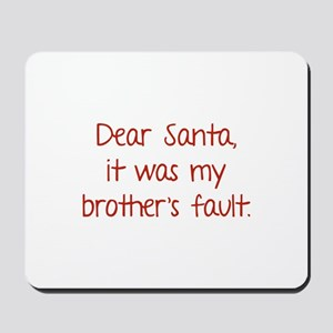 Dear Santa, It was my brother's fault. Mousepad