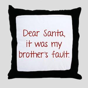 Dear Santa, It was my brother's fault. Throw Pillo