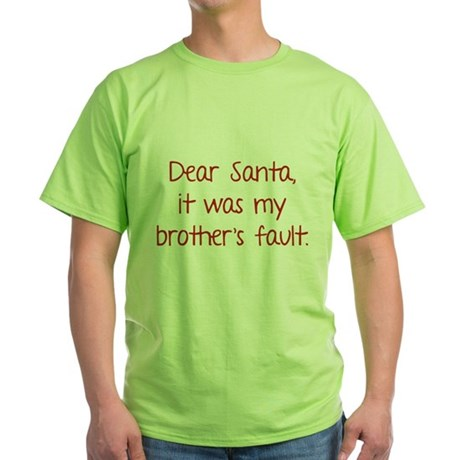 Dear Santa, It was my brother's fault. Green T-Shi