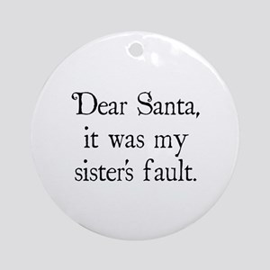 Dear Santa, It was my sister's fault. Ornament (Ro
