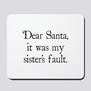 Dear Santa, It was my sister's fault. Mousepad