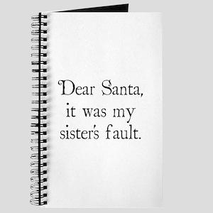 Dear Santa, It was my sister's fault. Journal