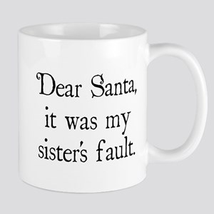 Dear Santa, It was my sister's fault. Mug