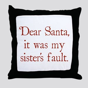 Dear Santa, It was my sister's fault. Throw Pillow