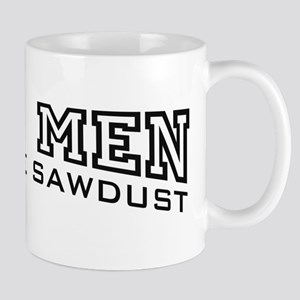 Real Men Smell Like Sawdust Mug