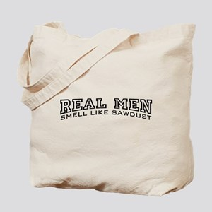 Real Men Smell Like Sawdust Tote Bag