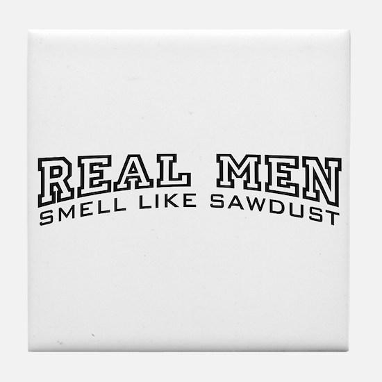 Real Men Smell Like Sawdust Tile Coaster