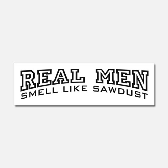 Real Men Smell Like Sawdust Car Magnet 10 x 3