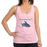 Youre Dead to me Racerback Tank Top