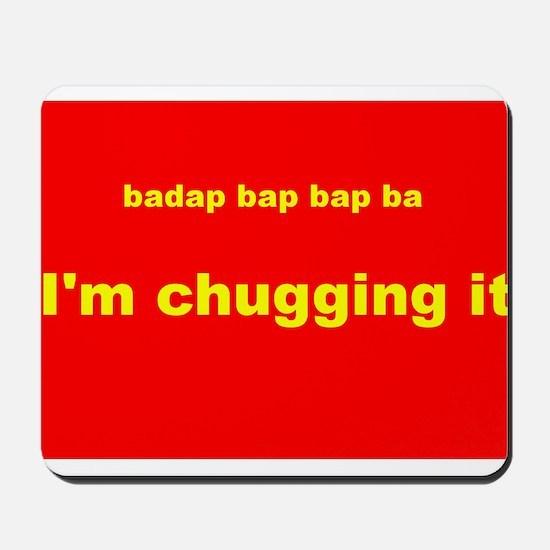 IM CHUGGING IT Mousepad