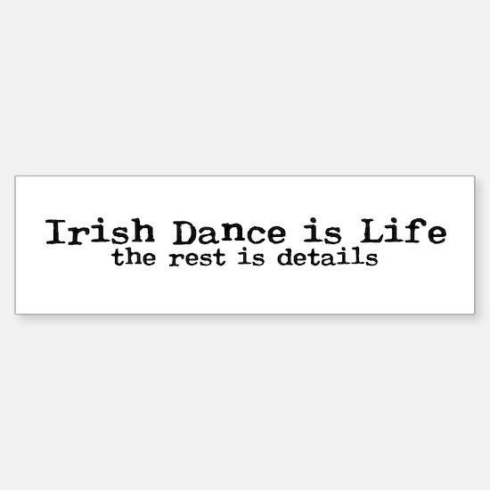 Irish Dance is Life Bumper Bumper Bumper Sticker