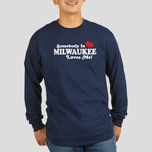 Somebody In Milwaukee Loves Me Long Sleeve Dark T-