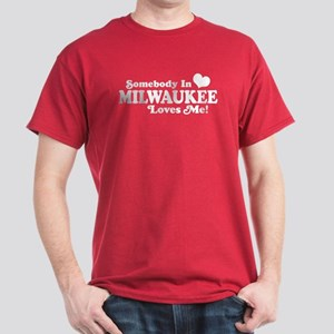 Somebody In Milwaukee Loves Me Dark T-Shirt