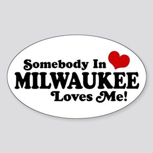 Somebody In Milwaukee Loves Me Sticker (Oval)