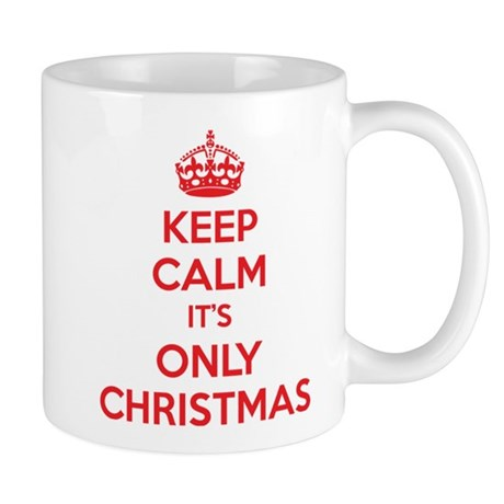 Keep calm it's only christmas Mug