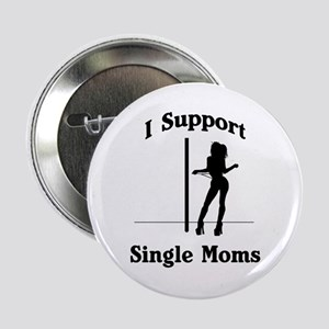 I Support Single Moms! Button