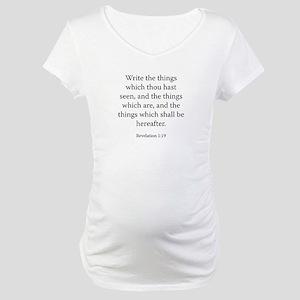 Revelation 1:19 Maternity T-Shirt