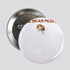 """""""I see dead people."""" kitty 2.25"""" Button"""