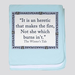 It Is An Heretic That Makes The Fire baby blanket