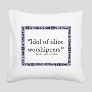 Idol Of Idiot-Worshippers! Square Canvas Pillow
