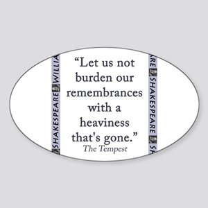 Let Us Not Burden Our Remembrances Sticker (Oval)