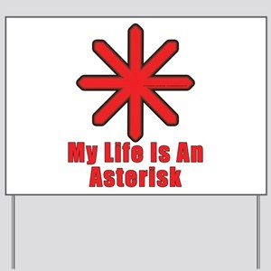 Life with an asterisk Yard Sign