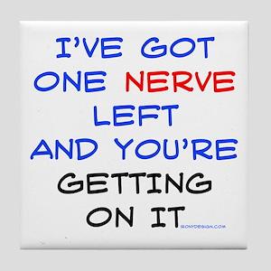 I've got one nerve left Tile Coaster