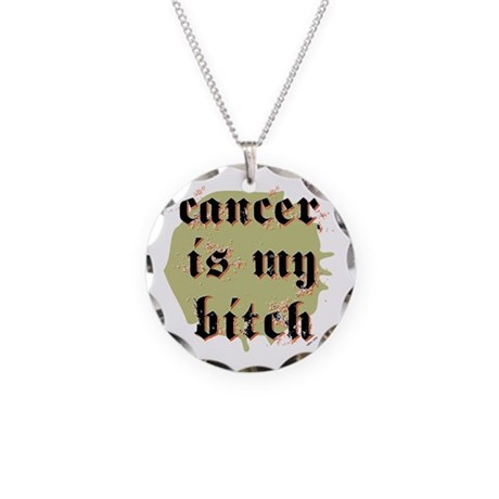 CANCER IS MY BITCH Necklace Circle Charm
