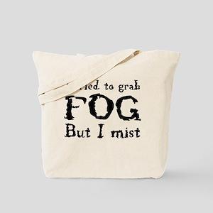 I tried to grab fog but I mist Tote Bag