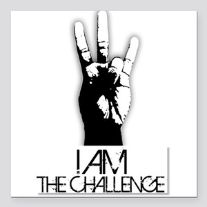 """I am the Challenge! Square Car Magnet 3"""" x 3"""""""