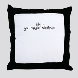 Slim it, you buggin' slinthead Throw Pillow