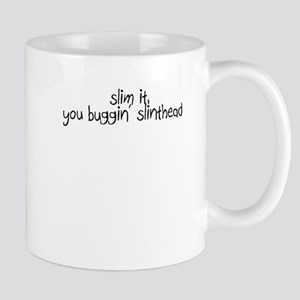 Slim it, you buggin' slinthead Mug
