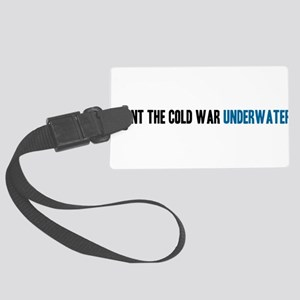 I spent the Cold War underwater Large Luggage Tag
