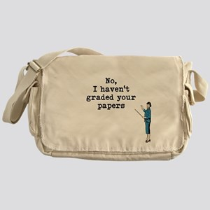 No, I Havent Graded Your Papers Messenger Bag